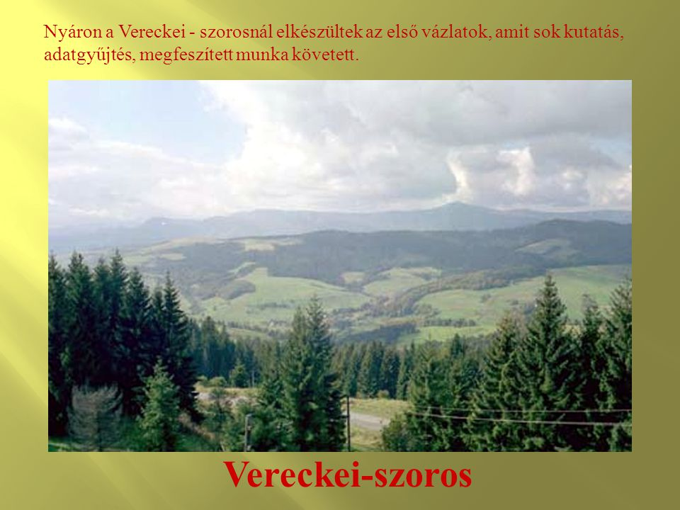 Nyáron a Vereckei - szorosnál elkészültek az első vázlatok, amit sok kutatás, adatgyűjtés, megfeszített munka követett.