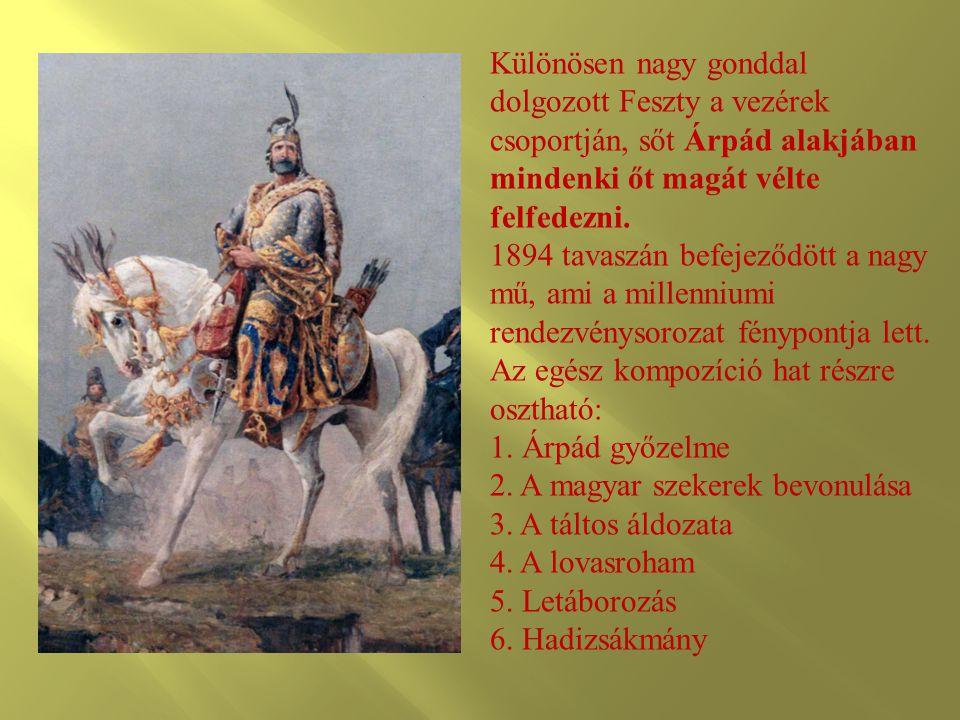 Különösen nagy gonddal dolgozott Feszty a vezérek csoportján, sőt Árpád alakjában mindenki őt magát vélte felfedezni.