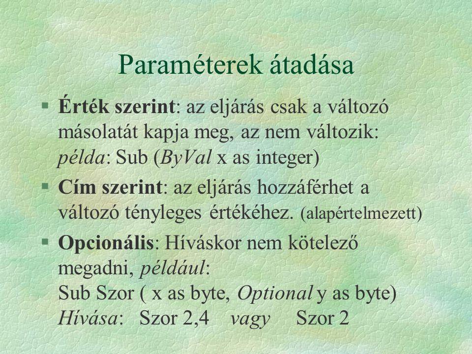 Paraméterek átadása Érték szerint: az eljárás csak a változó másolatát kapja meg, az nem változik: példa: Sub (ByVal x as integer)