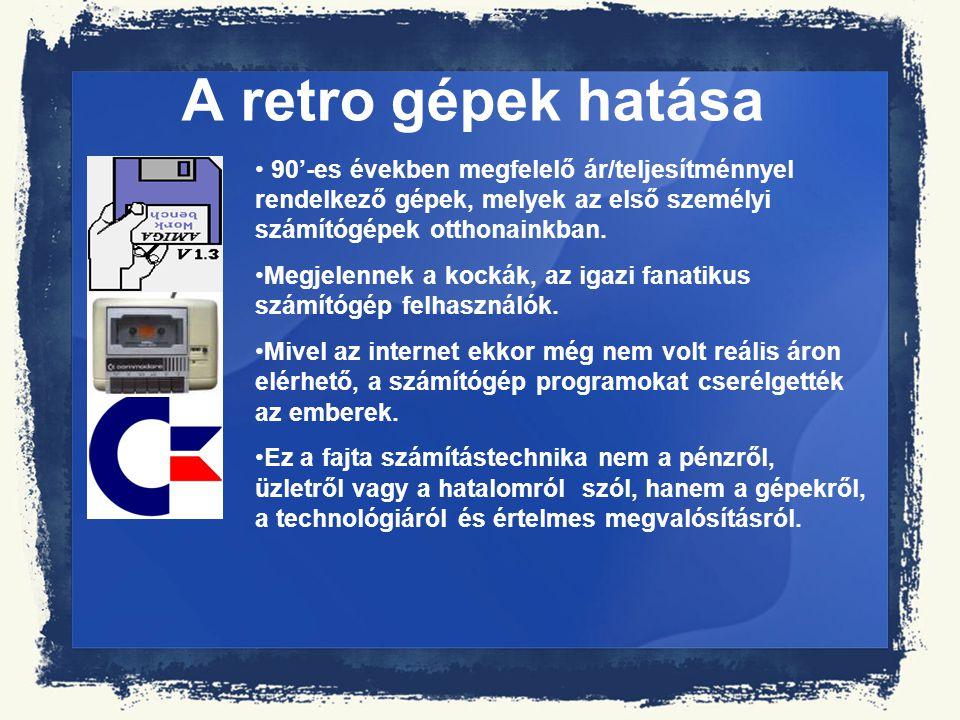 A retro gépek hatása 90'-es években megfelelő ár/teljesítménnyel rendelkező gépek, melyek az első személyi számítógépek otthonainkban.