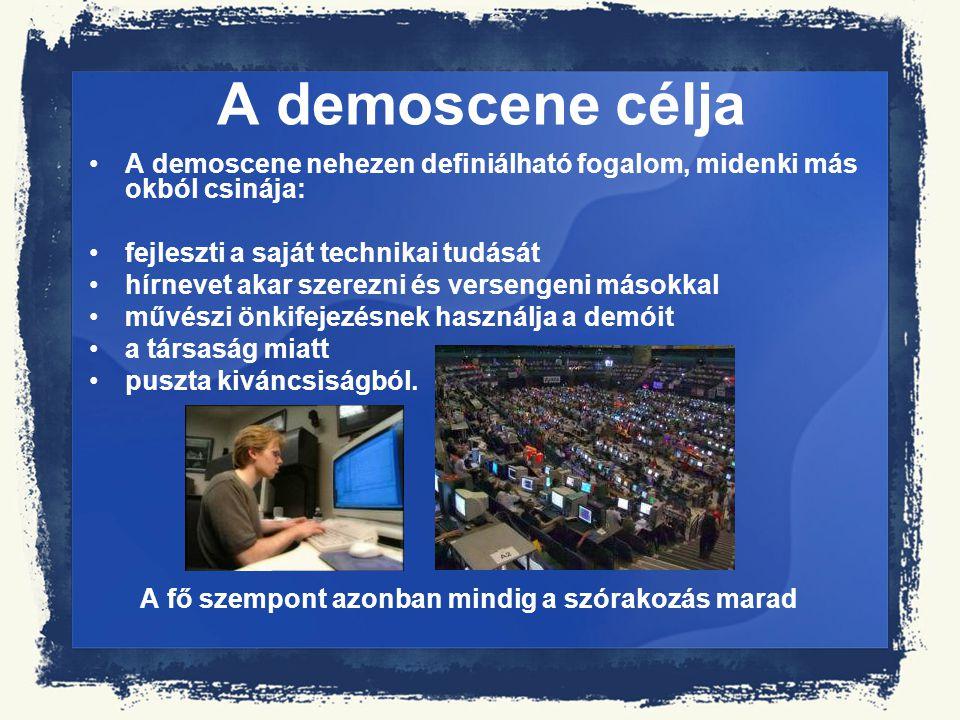 A demoscene célja A demoscene nehezen definiálható fogalom, midenki más okból csinája: fejleszti a saját technikai tudását.