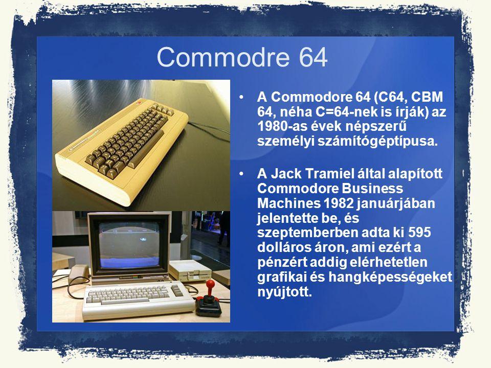 Commodre 64 A Commodore 64 (C64, CBM 64, néha C=64-nek is írják) az 1980-as évek népszerű személyi számítógéptípusa.