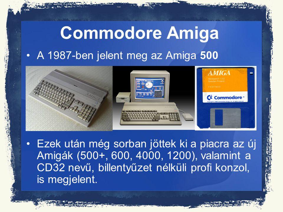 Commodore Amiga A 1987-ben jelent meg az Amiga 500
