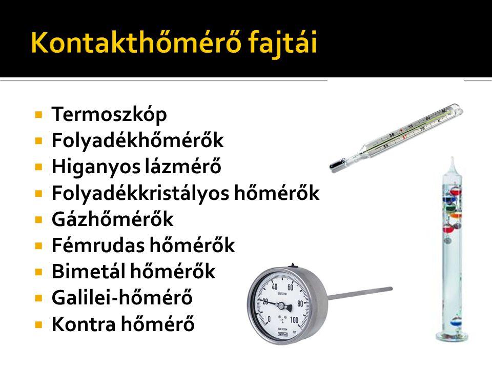 Kontakthőmérő fajtái Termoszkóp Folyadékhőmérők Higanyos lázmérő
