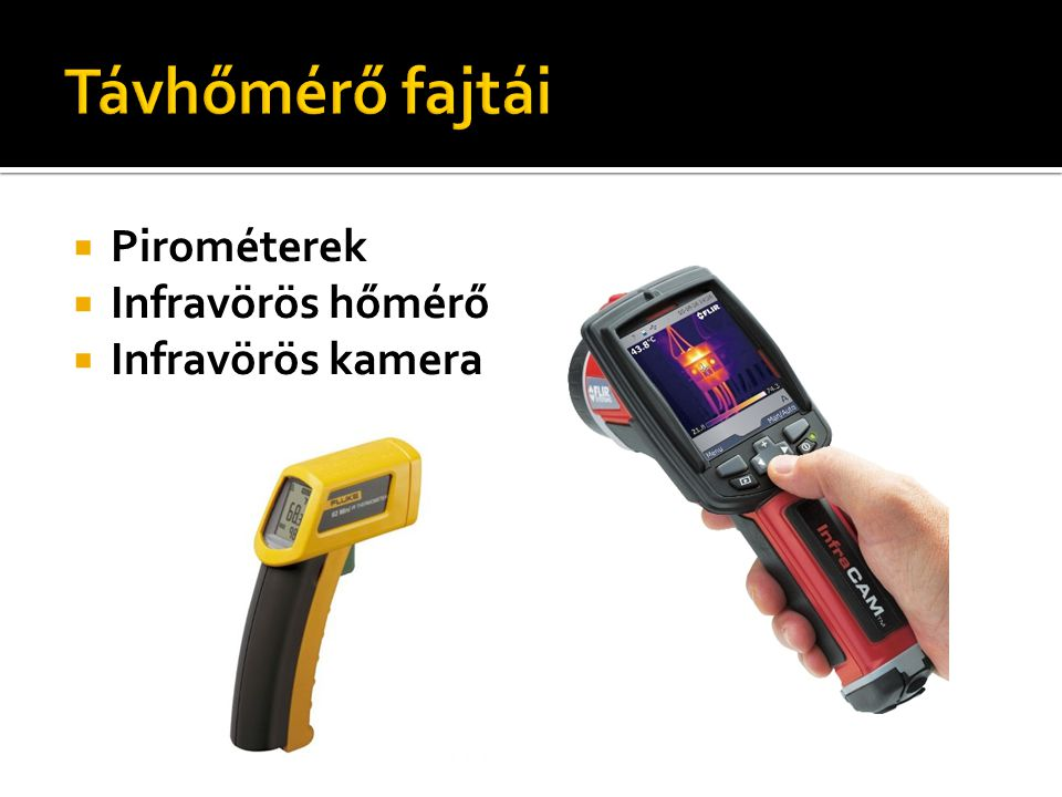 Távhőmérő fajtái Pirométerek Infravörös hőmérő Infravörös kamera