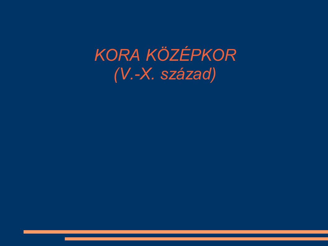 KORA KÖZÉPKOR (V.-X. század)