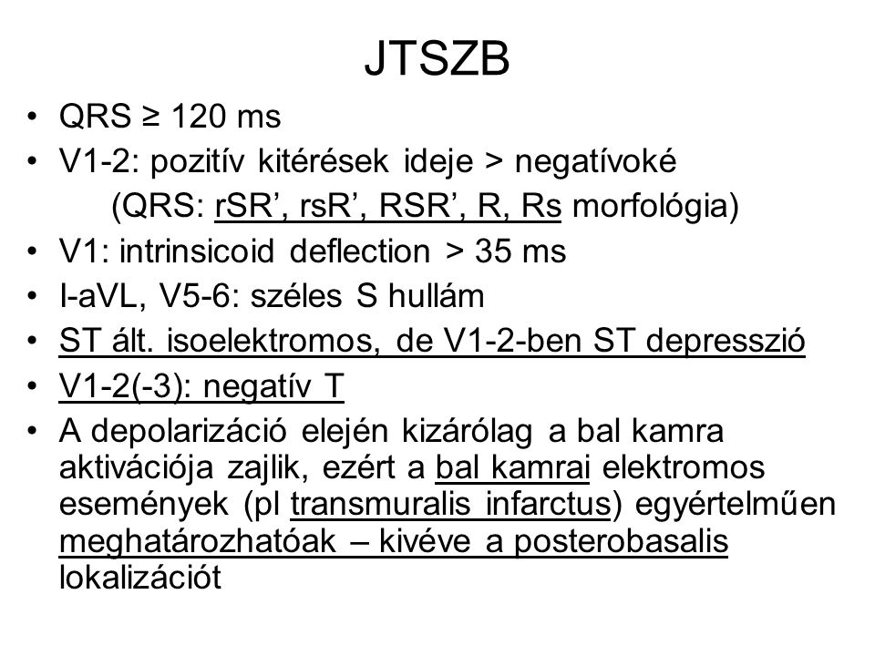 JTSZB QRS ≥ 120 ms V1-2: pozitív kitérések ideje > negatívoké