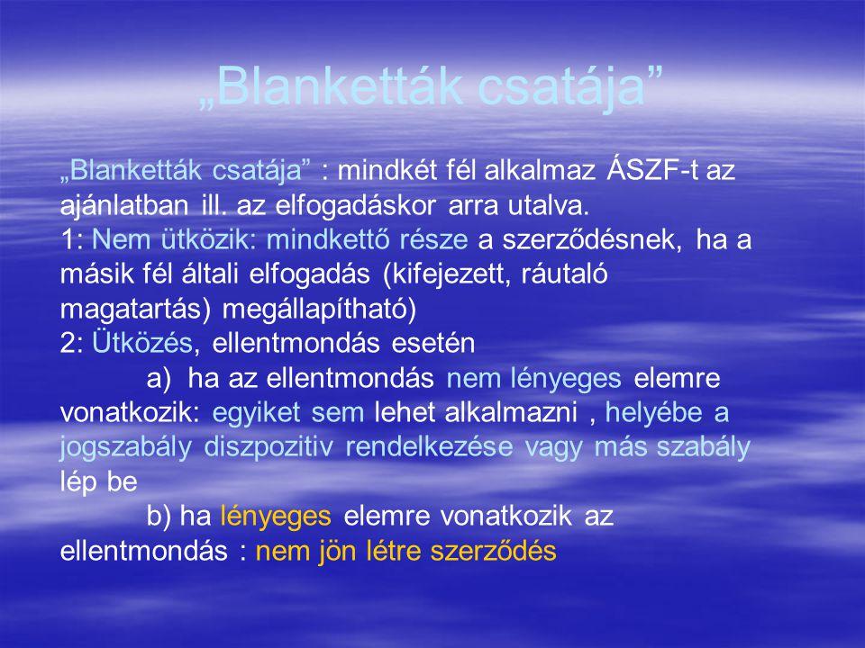 """""""Blanketták csatája """"Blanketták csatája : mindkét fél alkalmaz ÁSZF-t az ajánlatban ill. az elfogadáskor arra utalva."""