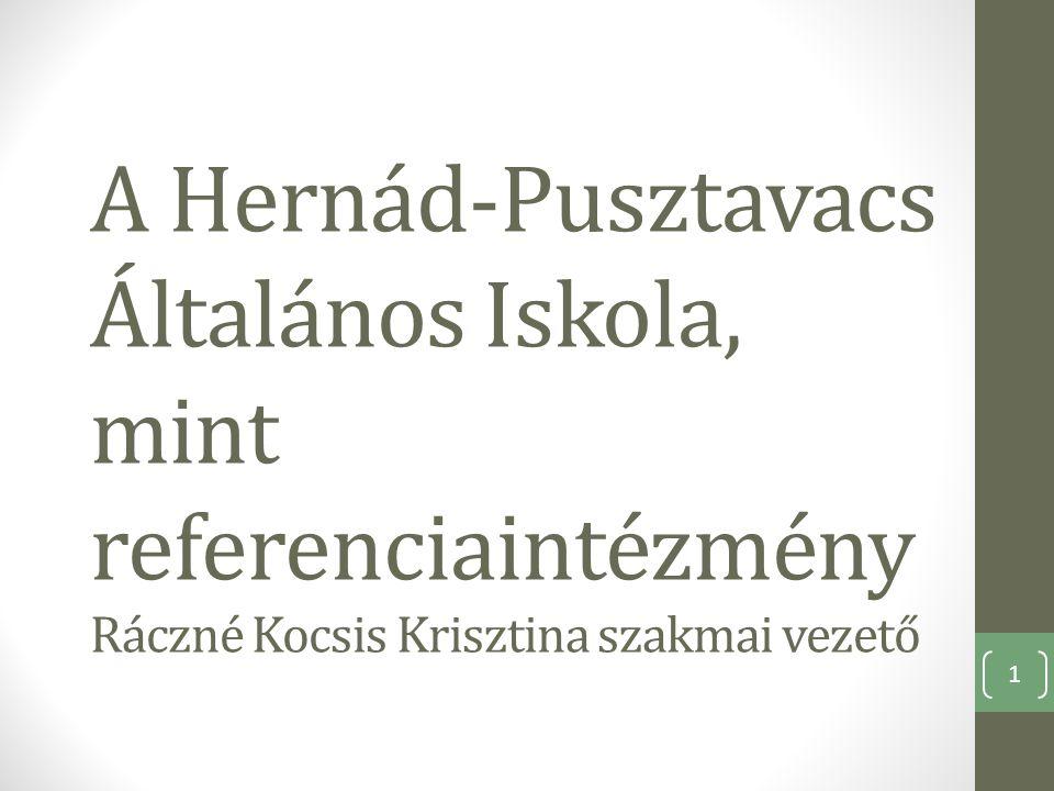 A Hernád-Pusztavacs Általános Iskola, mint referenciaintézmény Ráczné Kocsis Krisztina szakmai vezető