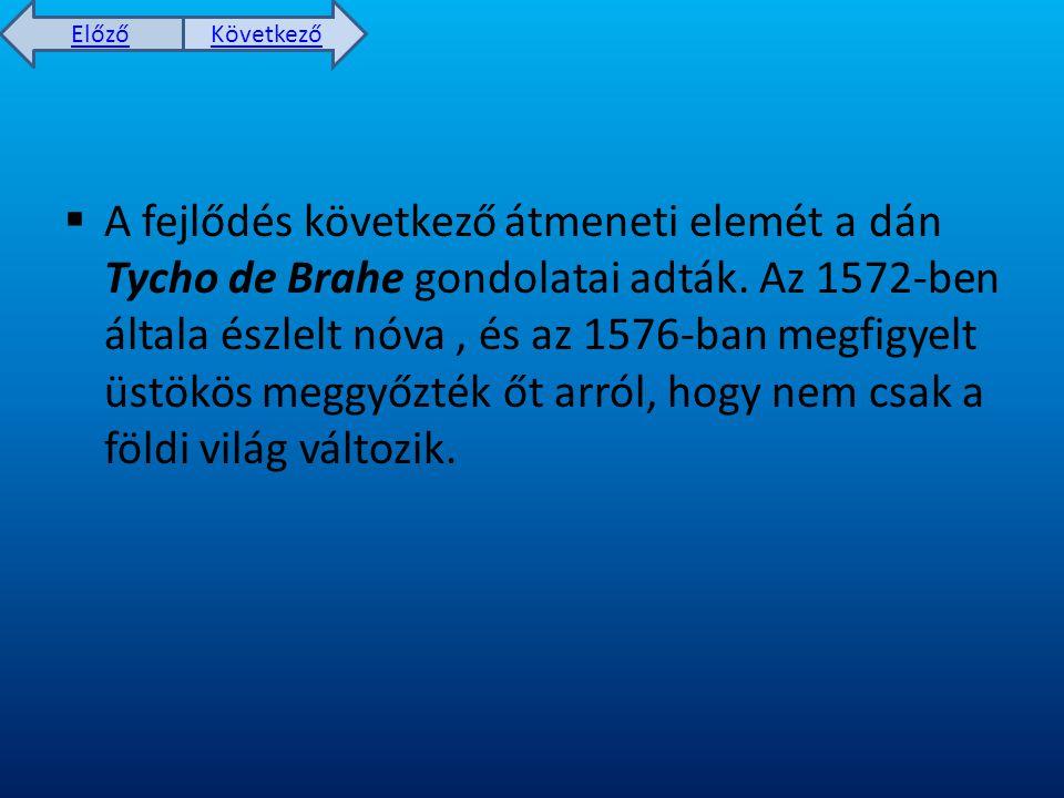 A fejlődés következő átmeneti elemét a dán Tycho de Brahe gondolatai adták.