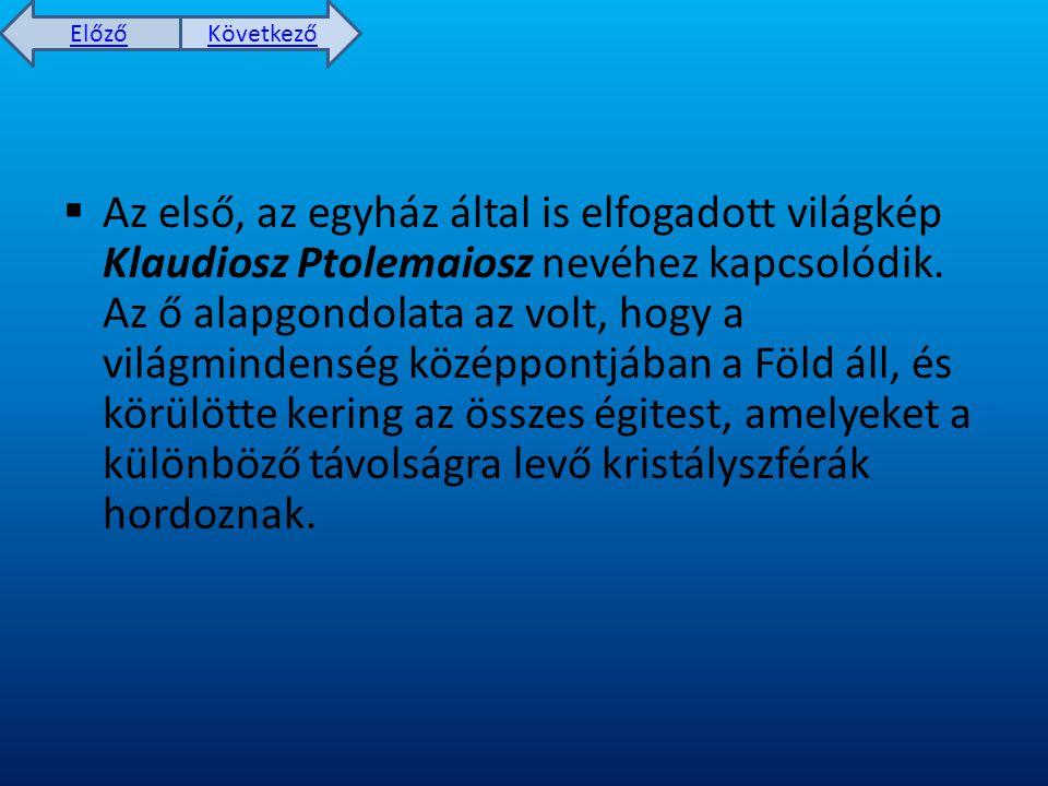 Az első, az egyház által is elfogadott világkép Klaudiosz Ptolemaiosz nevéhez kapcsolódik.