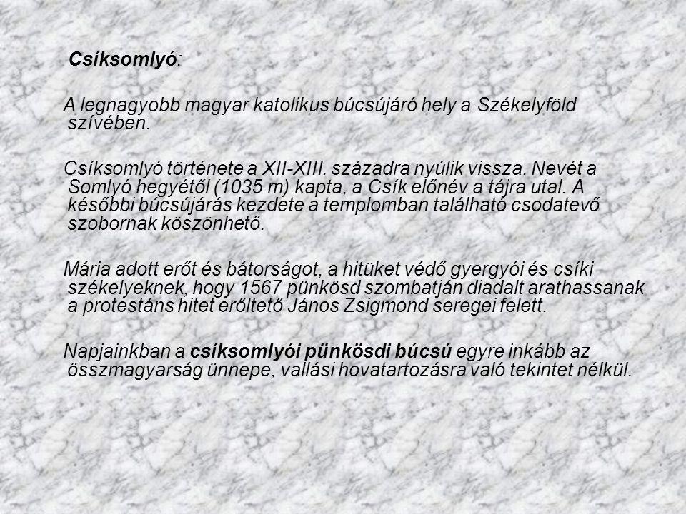 Csíksomlyó: A legnagyobb magyar katolikus búcsújáró hely a Székelyföld szívében.