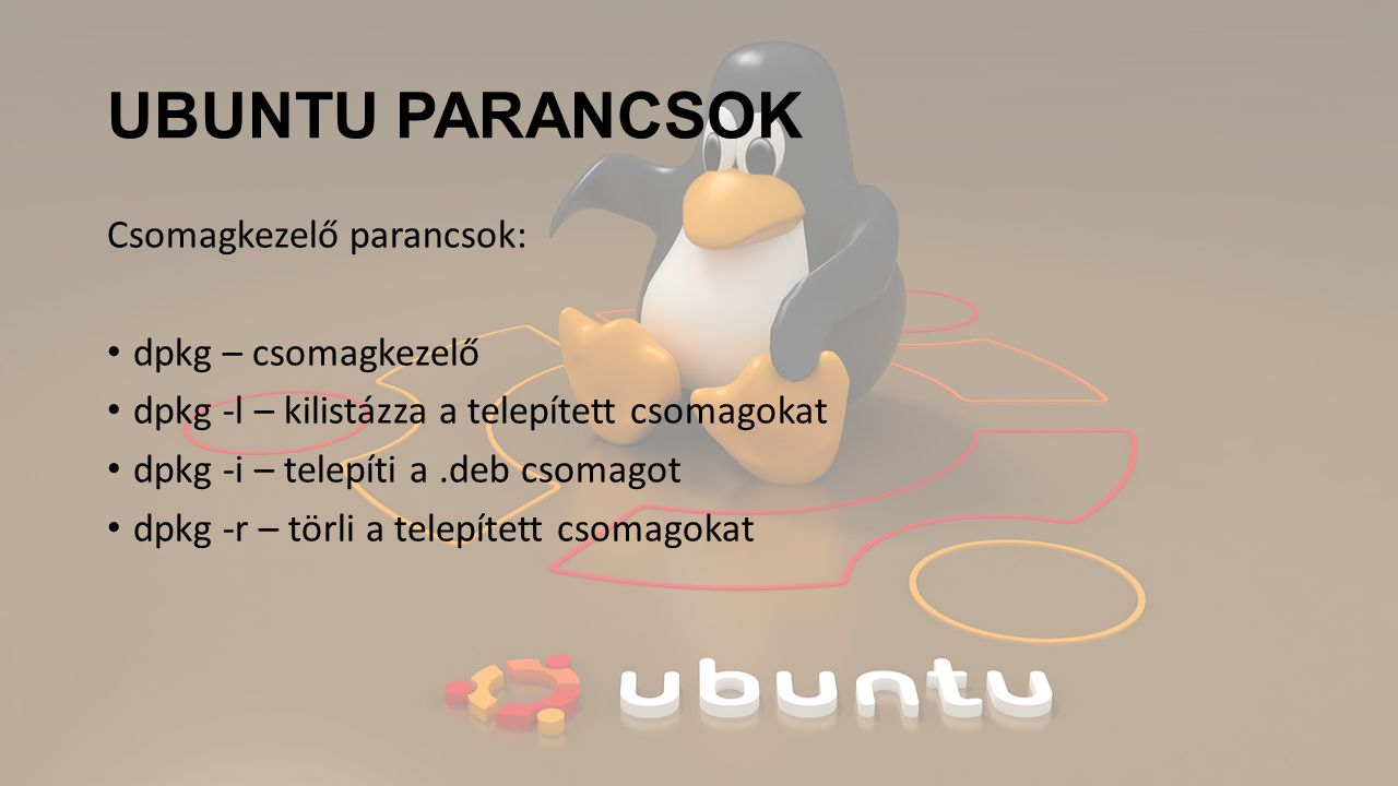 UBUNTU PARANCSOK Csomagkezelő parancsok: dpkg – csomagkezelő