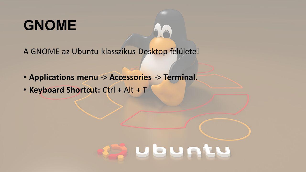 GNOME A GNOME az Ubuntu klasszikus Desktop felülete!