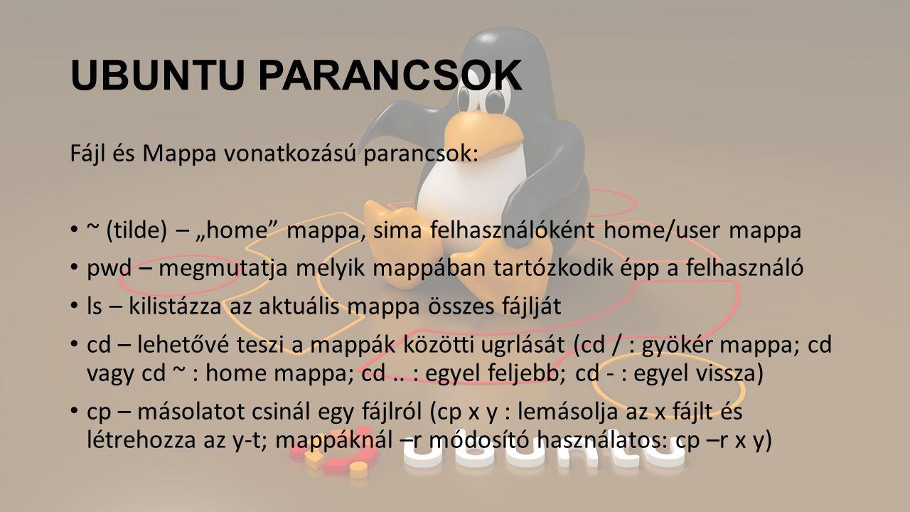 UBUNTU PARANCSOK Fájl és Mappa vonatkozású parancsok: