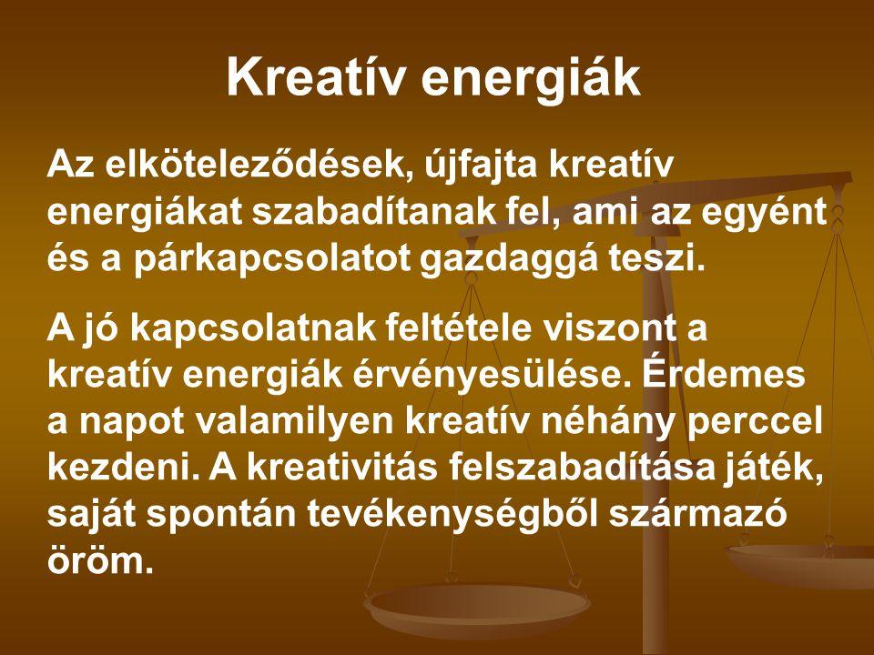 Kreatív energiák Az elköteleződések, újfajta kreatív energiákat szabadítanak fel, ami az egyént és a párkapcsolatot gazdaggá teszi.