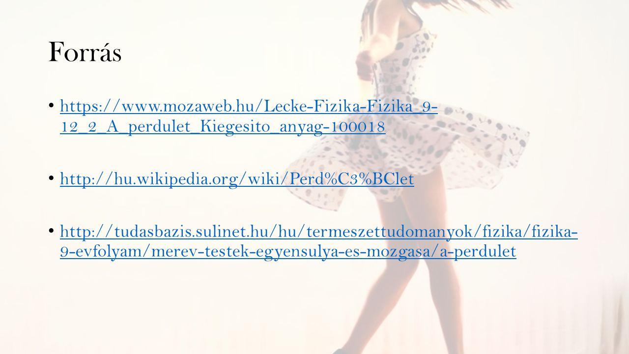 Forrás https://www.mozaweb.hu/Lecke-Fizika-Fizika_9- 12_2_A_perdulet_Kiegesito_anyag-100018. http://hu.wikipedia.org/wiki/Perd%C3%BClet.