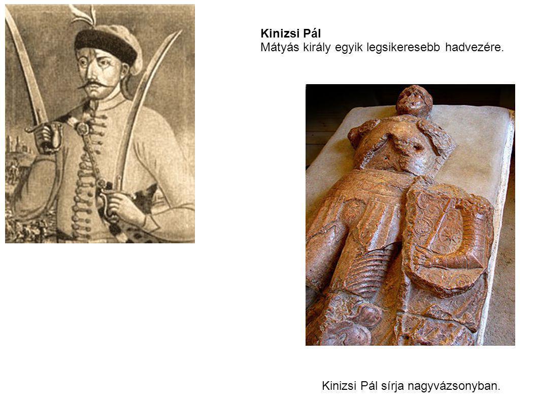 Kinizsi Pál Mátyás király egyik legsikeresebb hadvezére. Kinizsi Pál sírja nagyvázsonyban.