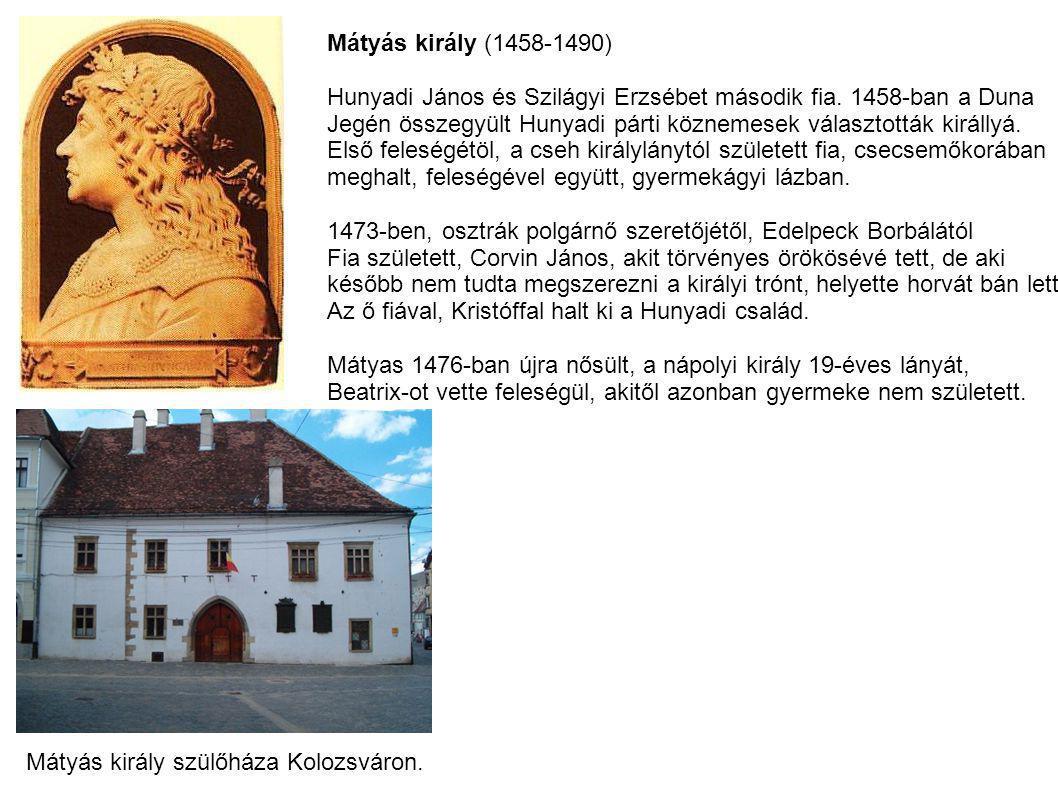 Mátyás király (1458-1490) Hunyadi János és Szilágyi Erzsébet második fia. 1458-ban a Duna.
