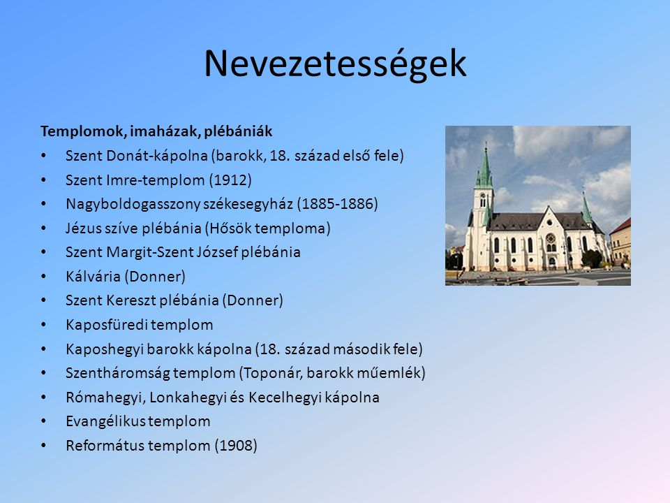 Nevezetességek Templomok, imaházak, plébániák