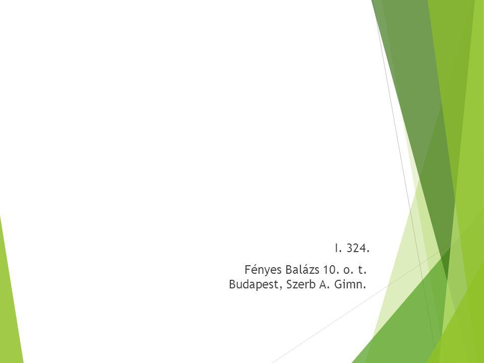 I. 324. Fényes Balázs 10. o. t. Budapest, Szerb A. Gimn.