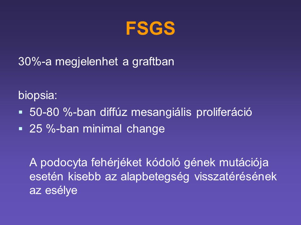 FSGS 30%-a megjelenhet a graftban biopsia: