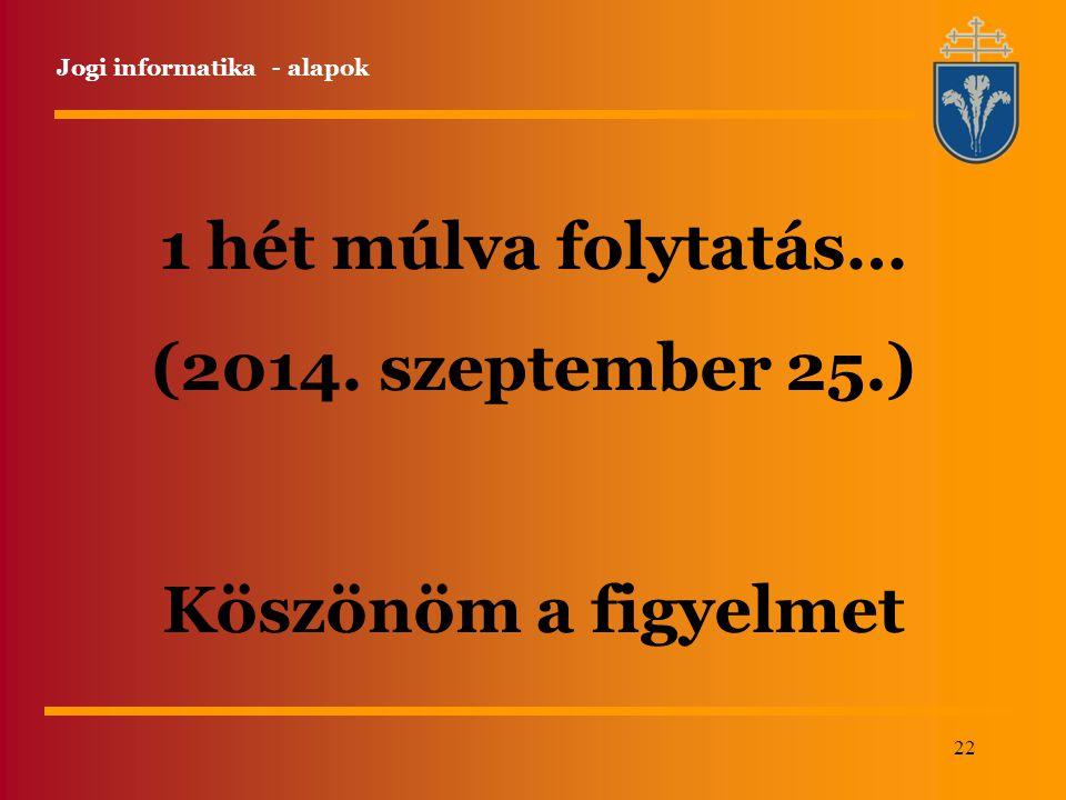 1 hét múlva folytatás… (2014. szeptember 25.) Köszönöm a figyelmet