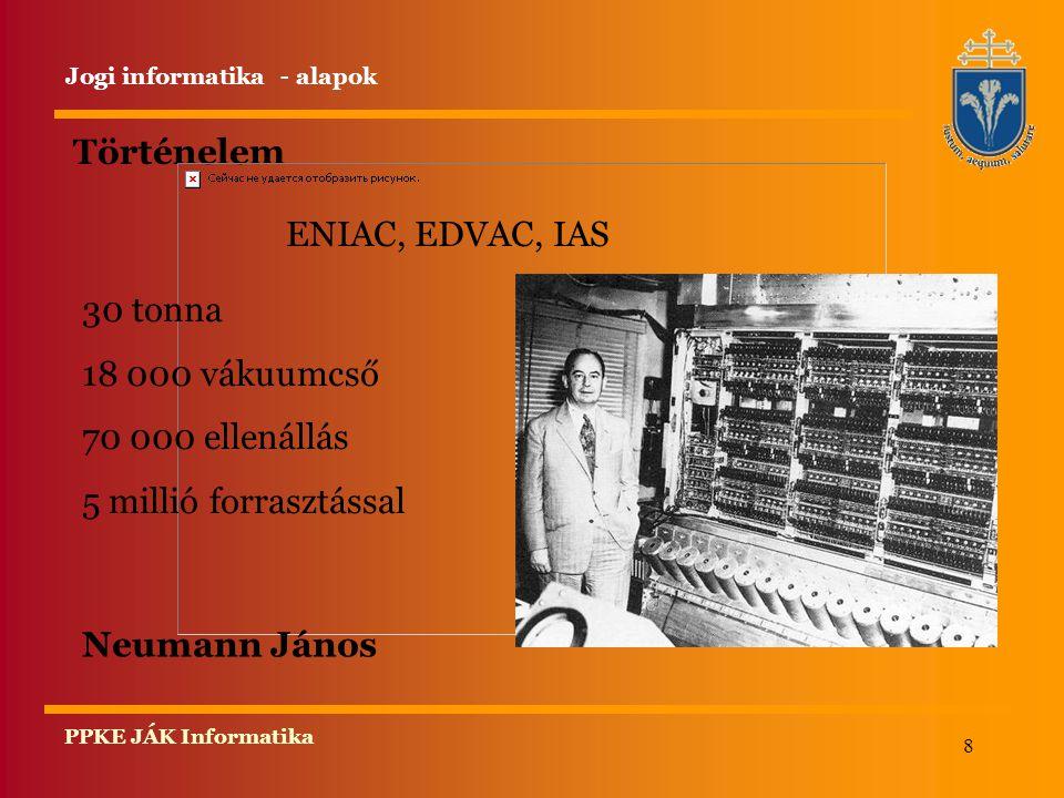 Történelem ENIAC, EDVAC, IAS 30 tonna 18 000 vákuumcső