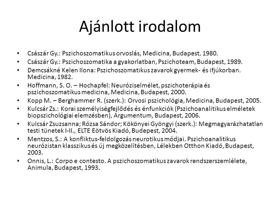 Ajánlott irodalom Császár Gy.: Pszichoszomatikus orvoslás, Medicina, Budapest, 1980.