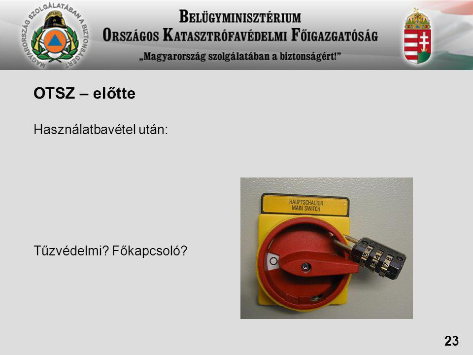 OTSZ – előtte Használatbavétel után: Tűzvédelmi Főkapcsoló 23
