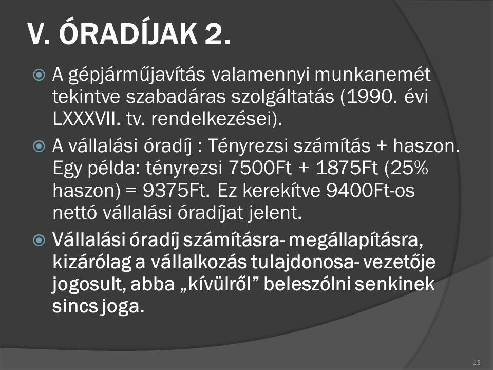 V. ÓRADÍJAK 2. A gépjárműjavítás valamennyi munkanemét tekintve szabadáras szolgáltatás (1990. évi LXXXVII. tv. rendelkezései).