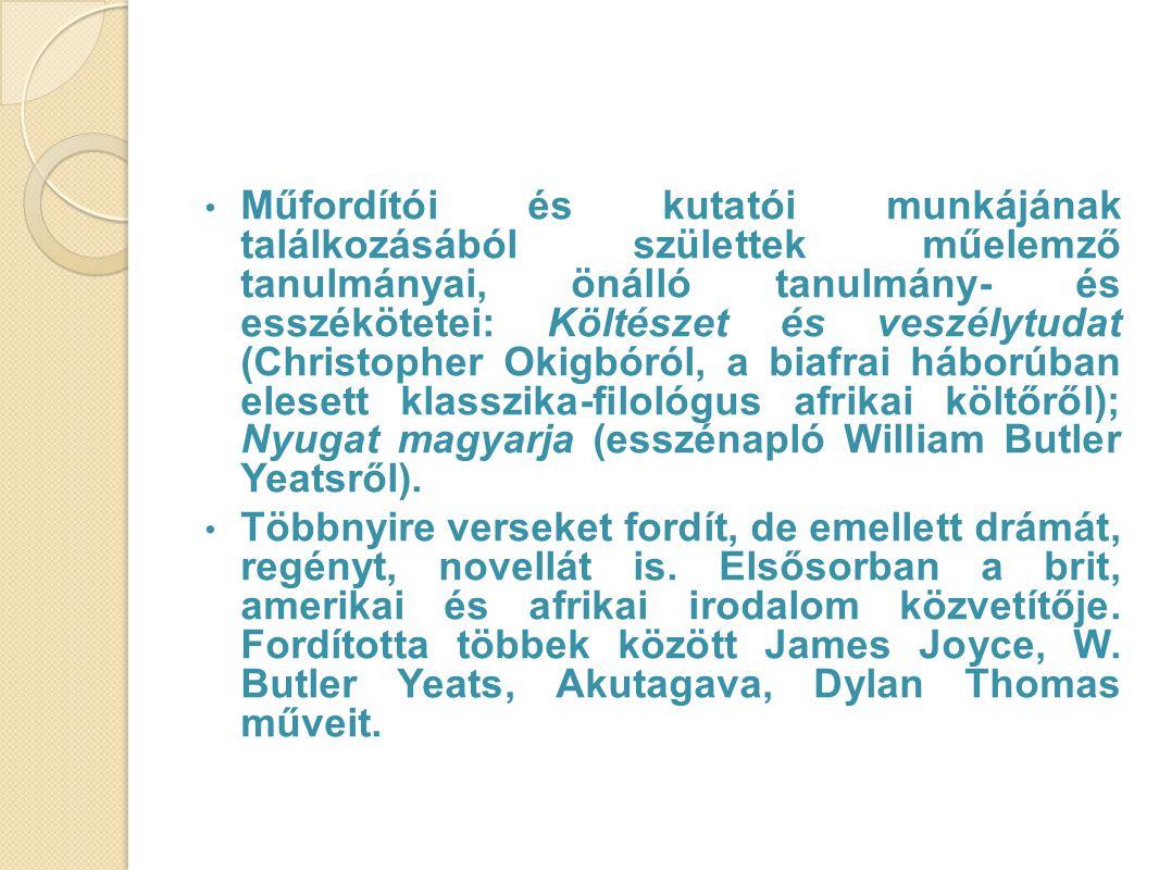 Műfordítói és kutatói munkájának találkozásából születtek műelemző tanulmányai, önálló tanulmány- és esszékötetei: Költészet és veszélytudat (Christopher Okigbóról, a biafrai háborúban elesett klasszika-filológus afrikai költőről); Nyugat magyarja (esszénapló William Butler Yeatsről).