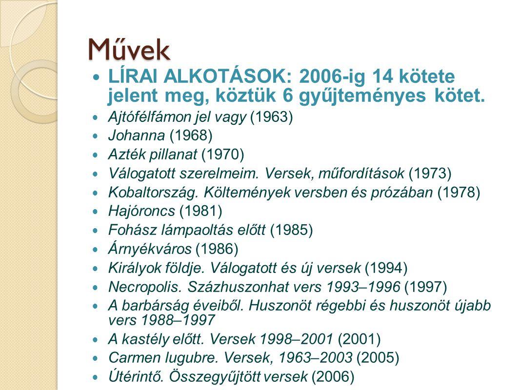 Művek LÍRAI ALKOTÁSOK: 2006-ig 14 kötete jelent meg, köztük 6 gyűjteményes kötet. Ajtófélfámon jel vagy (1963)