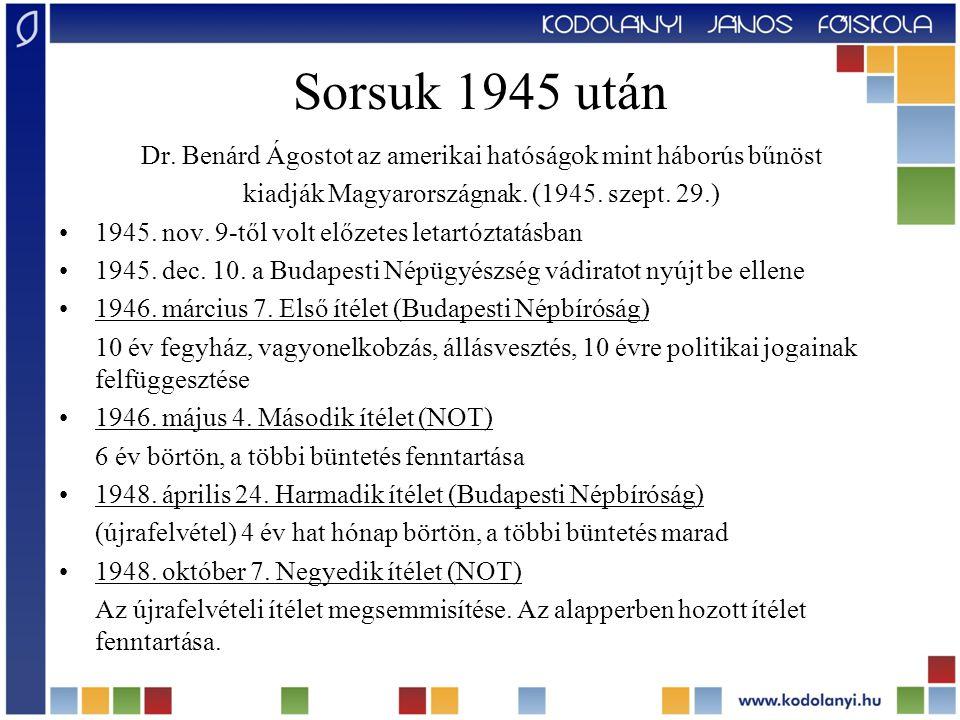 Sorsuk 1945 után Dr. Benárd Ágostot az amerikai hatóságok mint háborús bűnöst. kiadják Magyarországnak. (1945. szept. 29.)