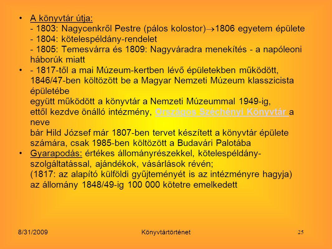 A könyvtár útja: - 1803: Nagycenkről Pestre (pálos kolostor)1806 egyetem épülete - 1804: kötelespéldány-rendelet - 1805: Temesvárra és 1809: Nagyváradra menekítés - a napóleoni háborúk miatt