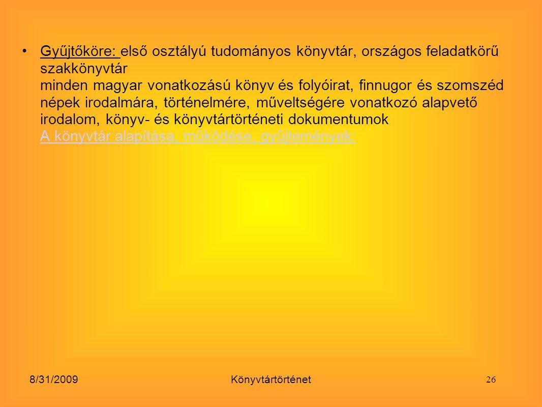 Gyűjtőköre: első osztályú tudományos könyvtár, országos feladatkörű szakkönyvtár minden magyar vonatkozású könyv és folyóirat, finnugor és szomszéd népek irodalmára, történelmére, műveltségére vonatkozó alapvető irodalom, könyv- és könyvtártörténeti dokumentumok A könyvtár alapítása, működése, gyűjtemények: