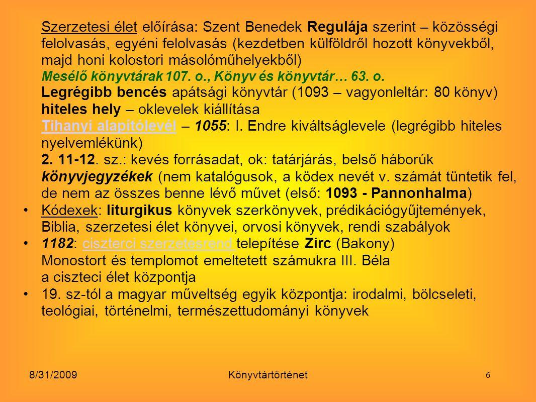 Szerzetesi élet előírása: Szent Benedek Regulája szerint – közösségi felolvasás, egyéni felolvasás (kezdetben külföldről hozott könyvekből, majd honi kolostori másolóműhelyekből)