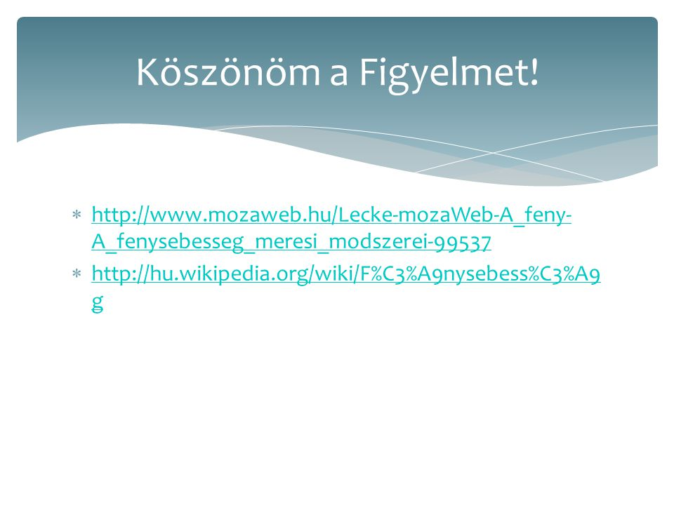 Köszönöm a Figyelmet! http://www.mozaweb.hu/Lecke-mozaWeb-A_feny-A_fenysebesseg_meresi_modszerei-99537.