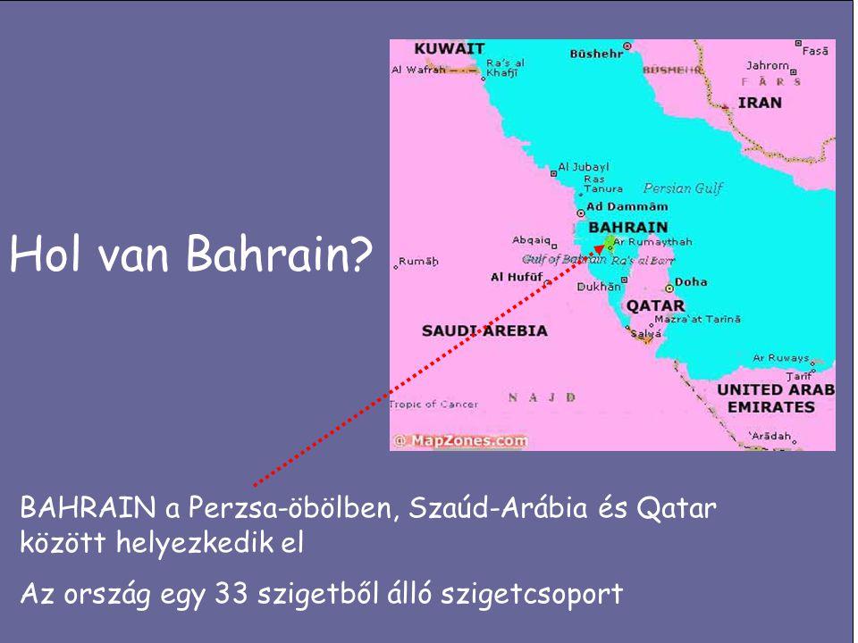 Hol van Bahrain. BAHRAIN a Perzsa-öbölben, Szaúd-Arábia és Qatar között helyezkedik el.