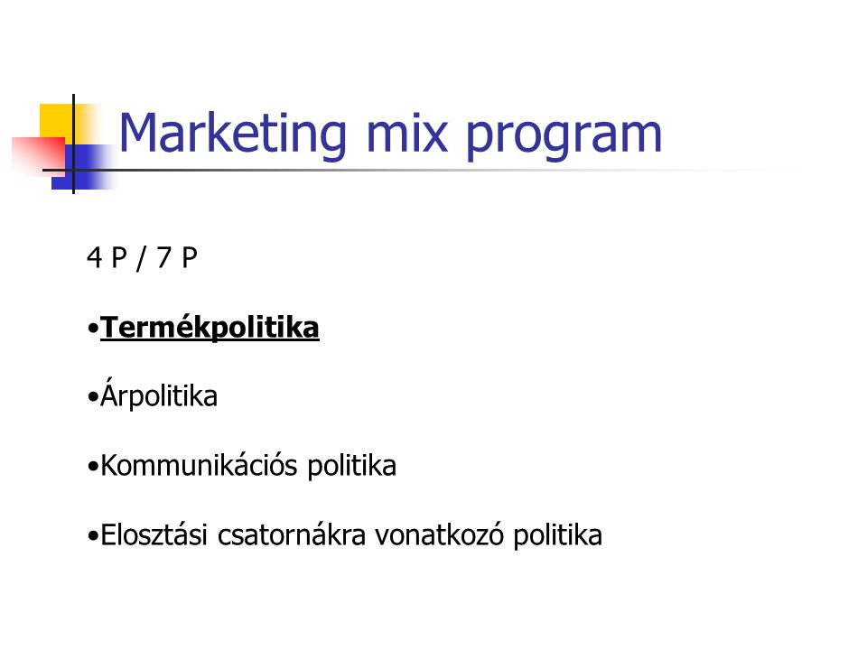 Marketing mix program 4 P / 7 P Termékpolitika Árpolitika