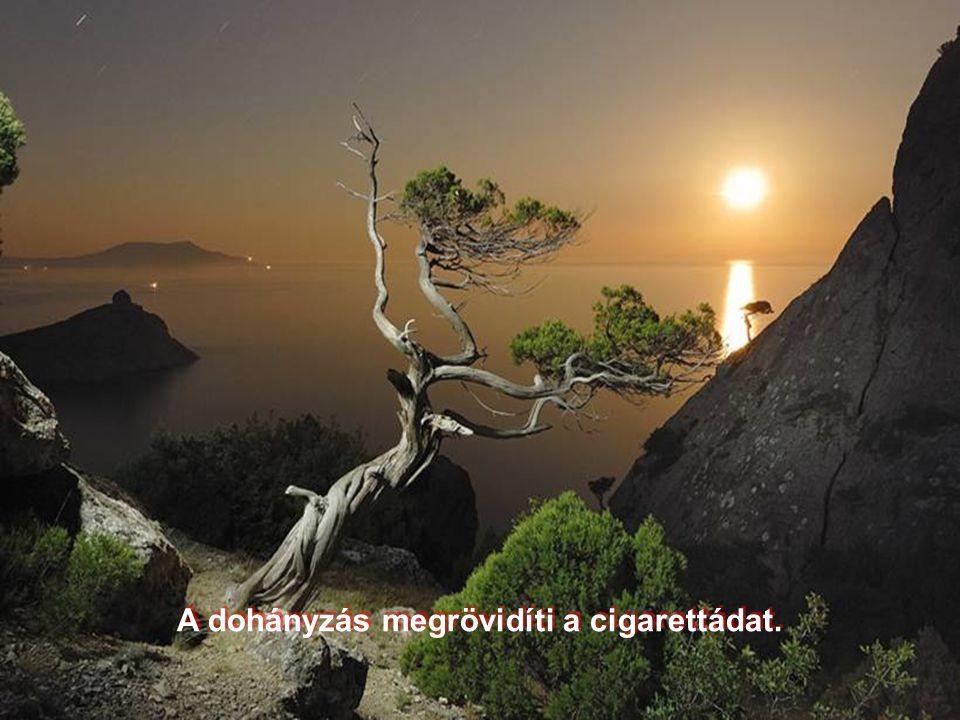 A dohányzás megrövidíti a cigarettádat.