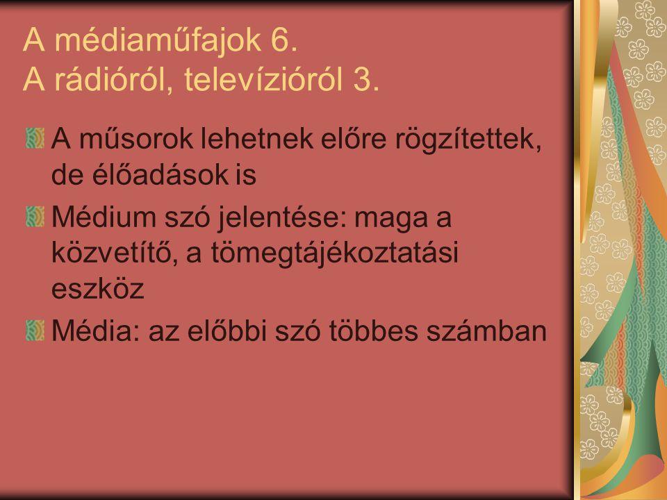 A médiaműfajok 6. A rádióról, televízióról 3.