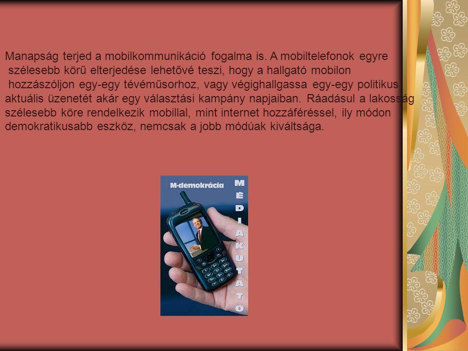 Manapság terjed a mobilkommunikáció fogalma is. A mobiltelefonok egyre