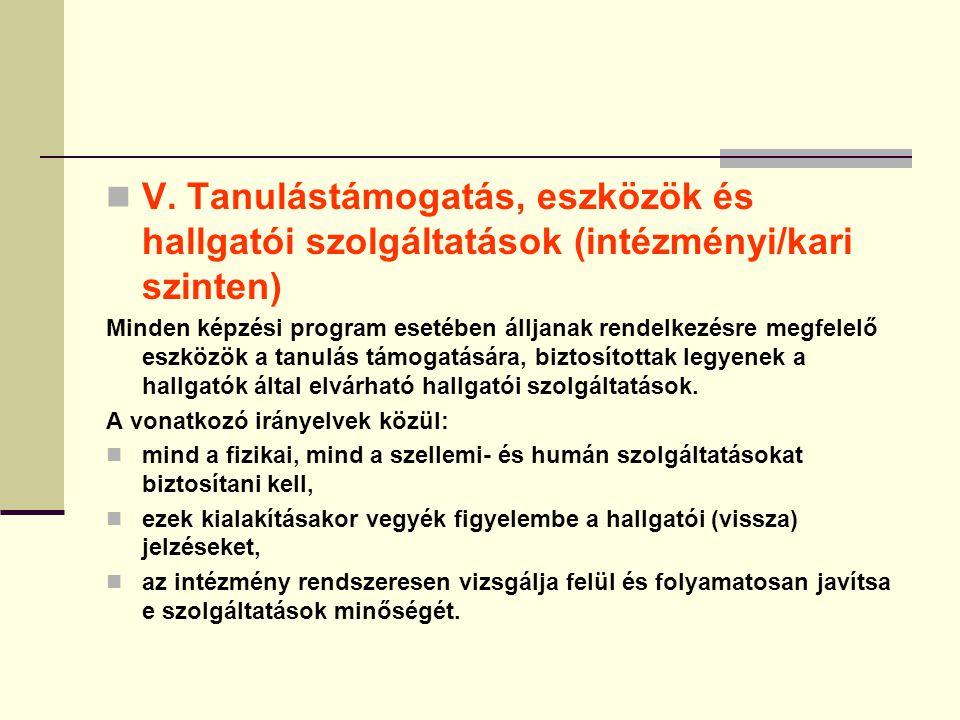 V. Tanulástámogatás, eszközök és hallgatói szolgáltatások (intézményi/kari szinten)