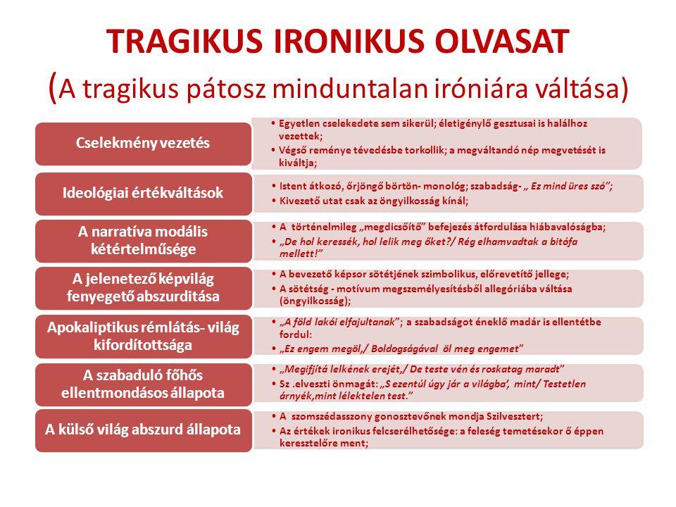 TRAGIKUS IRONIKUS OLVASAT (A tragikus pátosz minduntalan iróniára váltása)