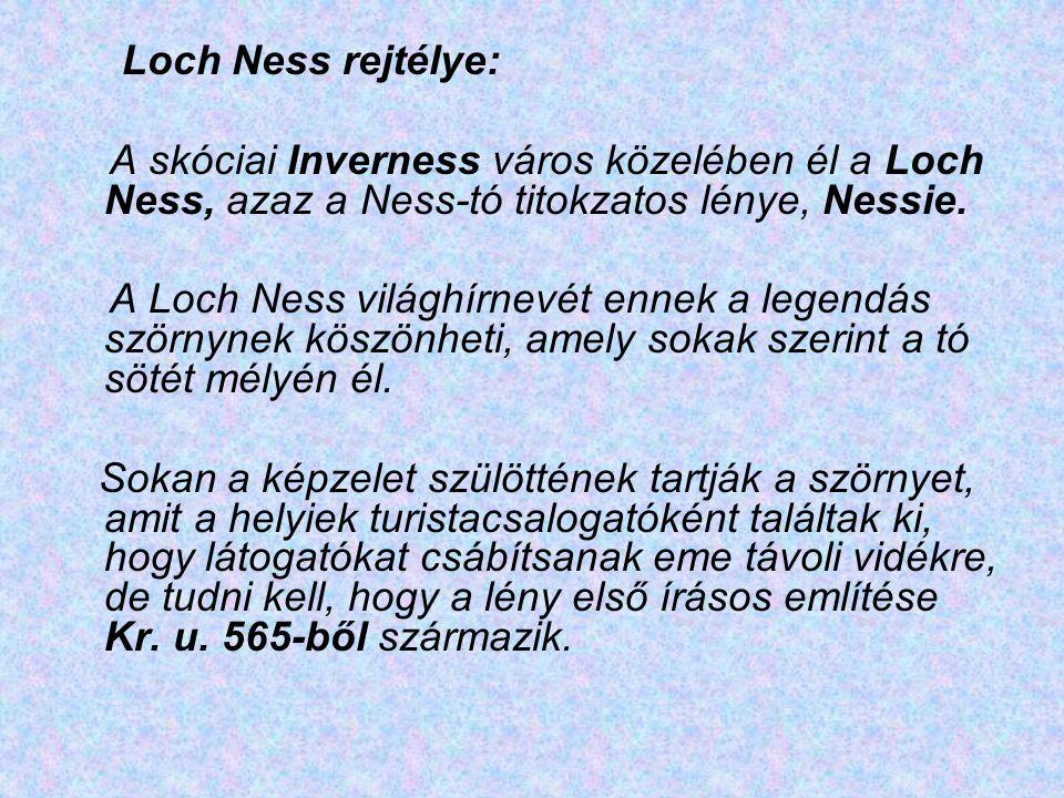 Loch Ness rejtélye: A skóciai Inverness város közelében él a Loch Ness, azaz a Ness-tó titokzatos lénye, Nessie.