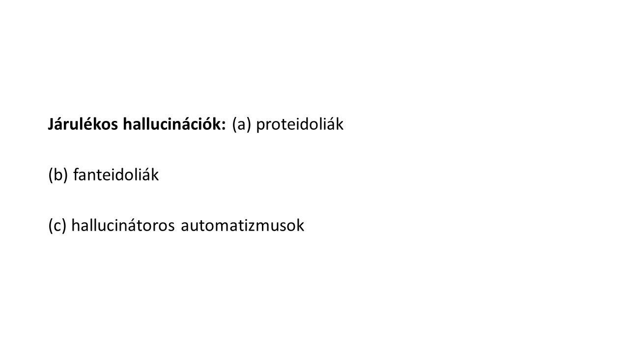 Járulékos hallucinációk: (a) proteidoliák (b) fanteidoliák (c) hallucinátoros automatizmusok