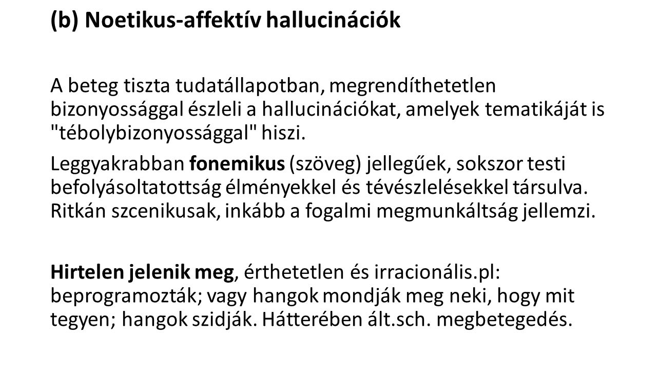 (b) Noetikus-affektív hallucinációk