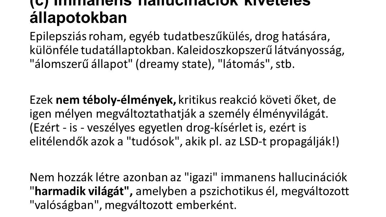 (c) Immanens hallucinációk kivételes állapotokban