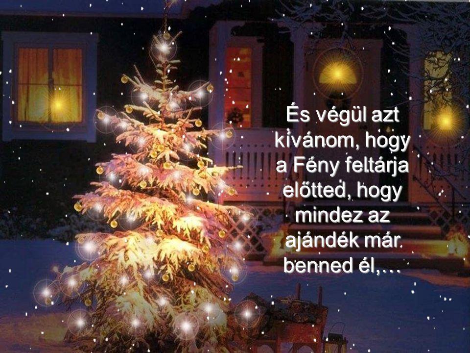 És végül azt kívánom, hogy a Fény feltárja előtted, hogy mindez az ajándék már benned él,…